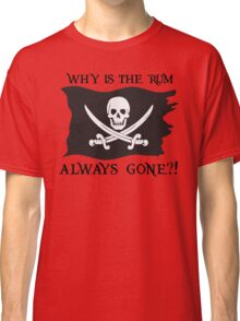 Why IS the rum always gone?! Classic T-Shirt