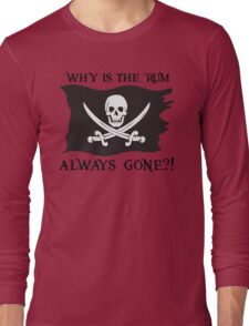 Why IS the rum always gone?! Long Sleeve T-Shirt
