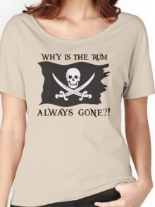Why IS the rum always gone?! Women's Relaxed Fit T-Shirt
