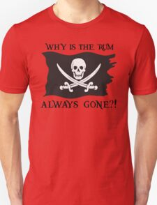 Why IS the rum always gone?! T-Shirt