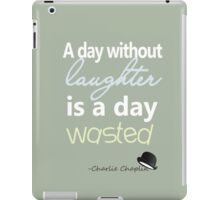 A day without laughter... iPad Case/Skin
