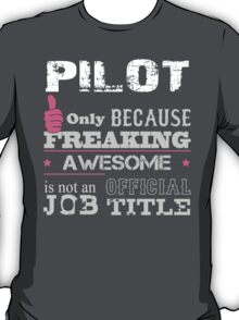 Pilot Only Because Freaking Awesome Is Not An Official Job Title - Tshirts & Accessories T-Shirt