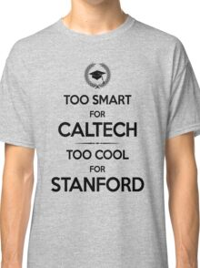 Too Smart for Caltech Classic T-Shirt