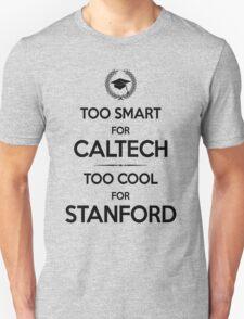 Too Smart for Caltech Unisex T-Shirt
