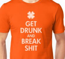 Get Drunk And Break Shit Unisex T-Shirt