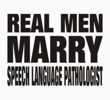 Real Men Marry Speech Language Pathologist - Custom Tshirts & Accessories T-Shirt