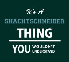 Its a SHACHTSCHNEIDER thing, you wouldn't understand T-Shirt