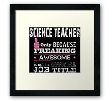 Science Teacher Only Because Freaking Awesome Is Not An Official Job Title - Tshirts & Accessories Framed Print