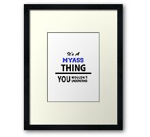 Its a MYASS thing, you wouldn't understand Framed Print