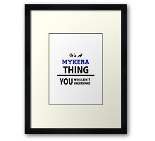 Its a MYKERA thing, you wouldn't understand Framed Print
