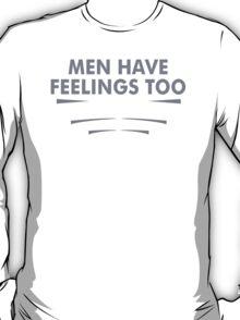 Men Feelings Too Humor Funny T-Shirt
