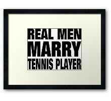 Real Men Marry Tennis Player - Custom Tshirts & Accessories Framed Print