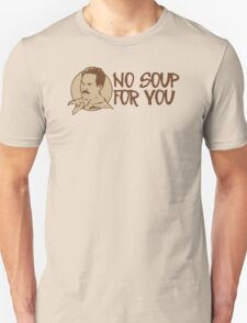No Soup For You Humor Funny T-Shirt T-Shirt