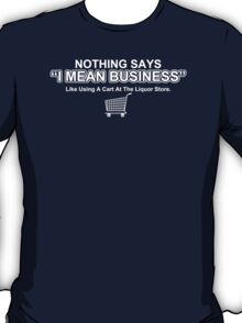 Nothing Says I Mean Business Humor Funny T-Shirt T-Shirt
