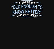 Old Enough Humor Funny T-Shirt Unisex T-Shirt