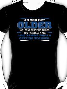 Older Naps Humor Funny T-Shirt T-Shirt