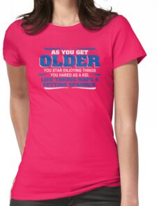 Older Naps Humor Funny T-Shirt Womens Fitted T-Shirt