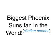 Biggest Phoenix Suns Fan - Citation Needed Photographic Print