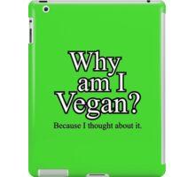 Why am I Vegan? (white text) iPad Case/Skin