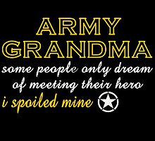 ARMY GRANDMA SOME PEOPLE ONLY DREAM OF MEETING THEIR HERO I SPOILED MINE by tdesignz