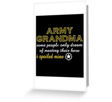 ARMY GRANDMA SOME PEOPLE ONLY DREAM OF MEETING THEIR HERO I SPOILED MINE Greeting Card