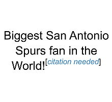 Biggest San Antonio Spurs Fan - Citation Needed Photographic Print