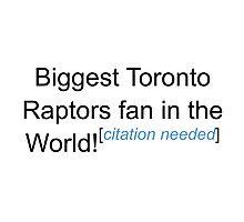 Biggest Toronto Raptors Fan - Citation Needed Photographic Print