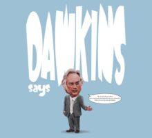 """Dawkins Says"" Richard Dawkins quote t-shirt 2 T-Shirt"