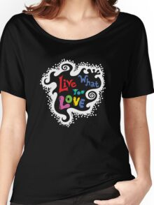 Live What You Love1 (col/wht font on blk) Women's Relaxed Fit T-Shirt