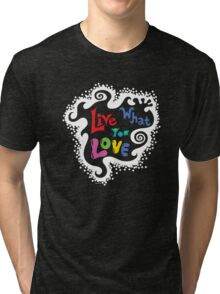 Live What You Love1 (col/wht font on blk) Tri-blend T-Shirt