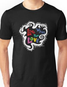 Live What You Love1 (col/wht font on blk) T-Shirt