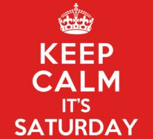 Keep Calm It's Saturday by deepdesigns