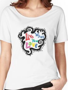 Live What You Love1 Women's Relaxed Fit T-Shirt