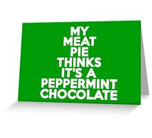 My meat pie thinks it's a peppermint chocolate Greeting Card