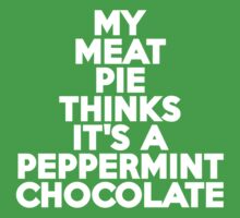 My meat pie thinks it's a peppermint chocolate Kids Clothes