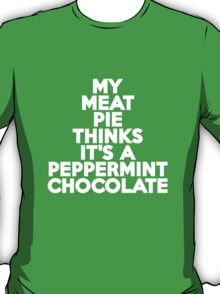 My meat pie thinks it's a peppermint chocolate T-Shirt