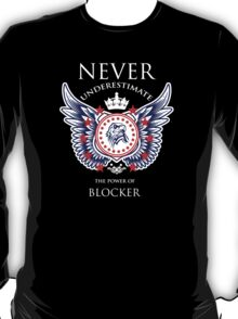 Never Underestimate The Power Of Blocker - Tshirts & Accessories T-Shirt