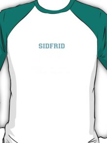 Its a SIDFRID thing, you wouldn't understand T-Shirt