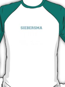 Its a SIEBERSMA thing, you wouldn't understand T-Shirt