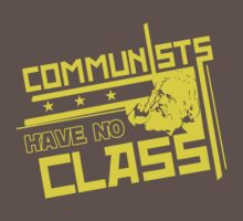 Communists Have No Class  Funny Humor Hoodie / T-Shirt by maikel38