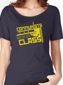 Communists Have No Class  Funny Humor Hoodie / T-Shirt Women's Relaxed Fit T-Shirt