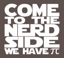 Come To The Nerd Side We Have Pi One Piece - Short Sleeve