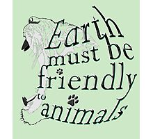 Earth must be friendly to animals Photographic Print