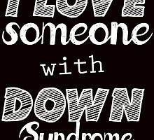 i love someone with down syndrome by teeshirtz