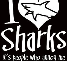 i love sharks it's people who annoy mev by teeshirtz