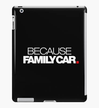 BECAUSE FAMILY CAR (2) iPad Case/Skin
