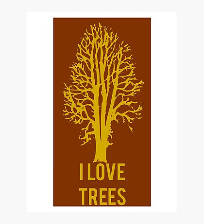 I Love Trees Classic  Environmental Forests Photographic Print
