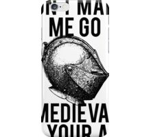 Go Medieval On Your Ass iPhone Case/Skin