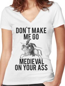 Go Medieval On Your Ass Women's Fitted V-Neck T-Shirt