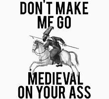 Go Medieval On Your Ass Unisex T-Shirt